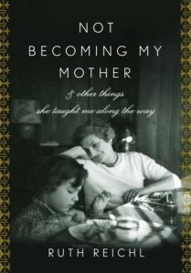 RUTH-REICH-MEMOIR-COVER-TITLE-NOT-BECOMING-MY-MOTH